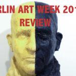Berlin Art Week 2017, Review, Video, Kunstleben Berlin
