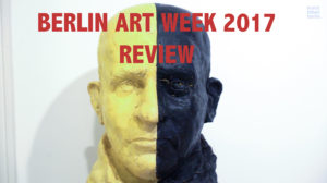 Berlin Art Week 2017, Review, Video, Kunstleben Berlin