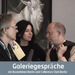 Kunstgespräche mit Kunstleben Berlin und Collectors Club Berlin