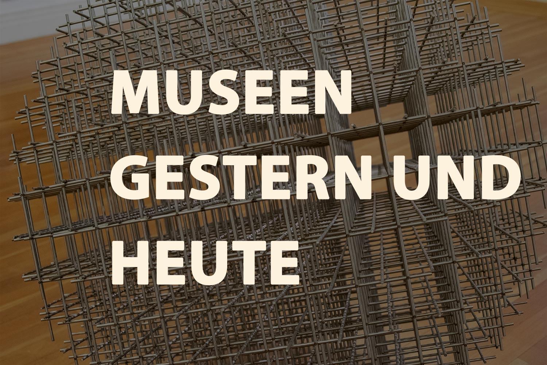 Museen gestern und heute