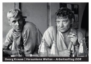 Versunkene Welten – Arbeitsalltag DDR Ausstellung Georg Krause