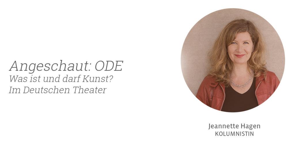 ODE, Deutsches Theater, Jeannette Hagen für Kunstleben Berlin