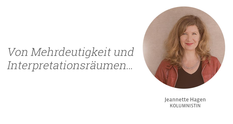 Von Mehrdeutigkeit und Interpretationsräumen... Jeannette Hagen für Kunstleben Berlin