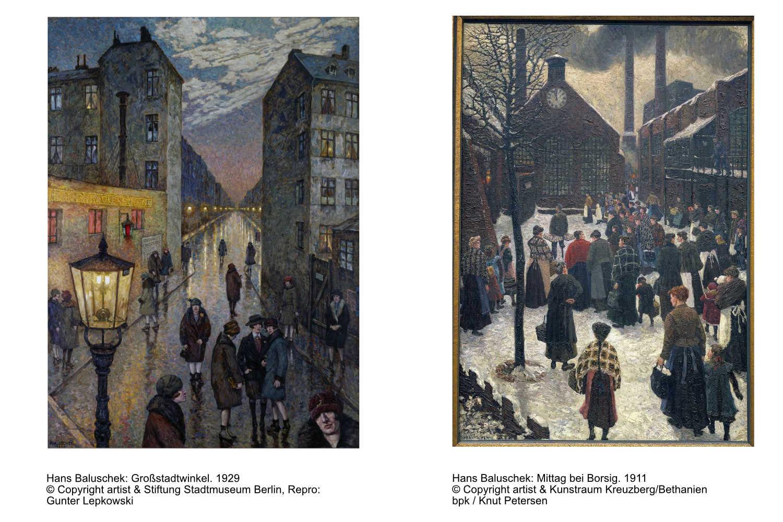 Hans Baluschek: Großstadtwinkel. 1929© Copyright artist Stiftung Stadtmuseum Berlin. Hans Baluschek: Mittag bei Borsig. 1911 © Copyright artist Kunstraum Kreuzberg/Bethanien
