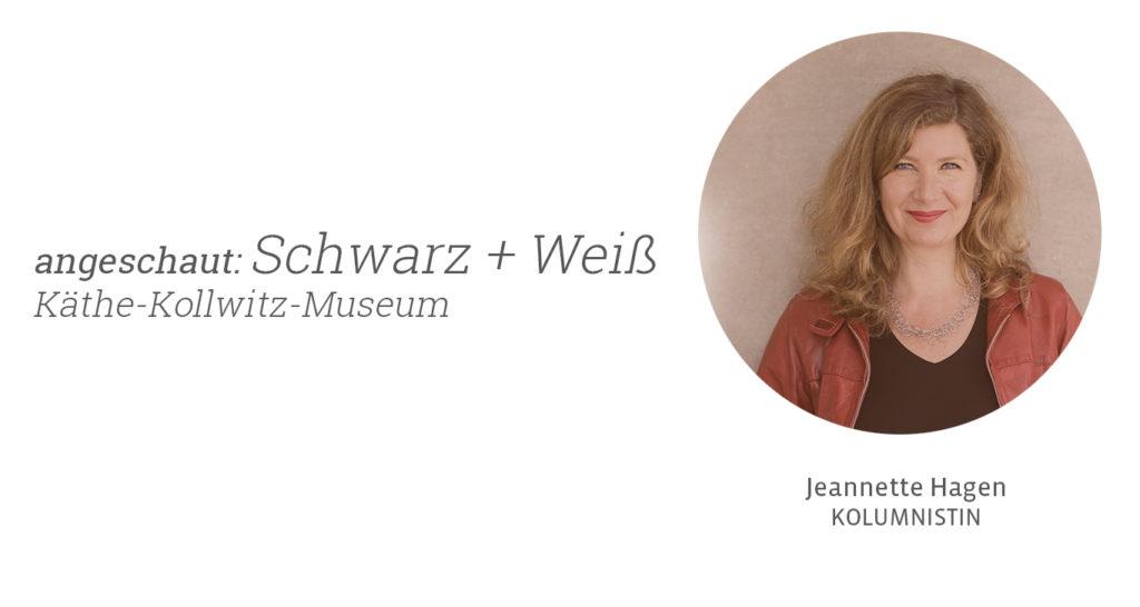 schwarz+weiss im Käte-Kollwitz-Museum. Jeannette Hagen für Kunstleben Berlin