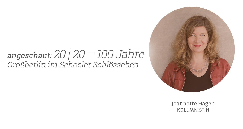 20 I 20 – 100 Jahre Großberlin im Schoeler Schlösschen. Jeannette Hagen für Kunstleben Berlin