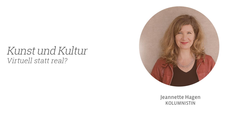 Kunst und Kultur – virtuell statt real? Jeannette Hagen für Kunstleben Berlin