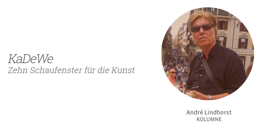 KaDeWe Kunst, Kolumne Andre Lindhorst für Kunstleben Berlin